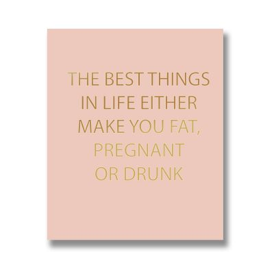 best things, pregnant, drunk, wall sign, wall plaque