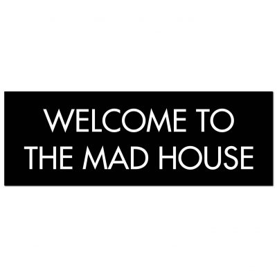 welcome to the madhouse, wall sign, wall plaque